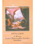 A 30 éves Győri Filharmonikus Zenekar krónikája - Finta Lajos