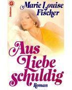 Aus Liebe Schuldig - Fischer, Marie Louise