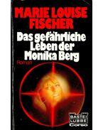 Das gefährliche Leben der Monika Berg - Fischer, Marie Louise