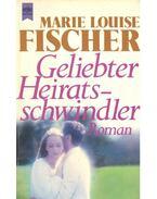 Geliebter Heiratsschwindler - Fischer, Marie Louise