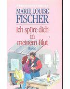 Ich spüre dich in meinem Blut - Fischer, Marie Louise