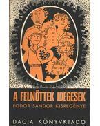 A felnőttek idegesek - Fodor Sándor
