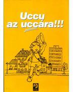 Uccu az uccára!!! - Fodorné Gyalog Éva, Urbán Ágnes