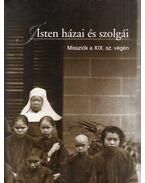 Isten házai és szolgái - Katolikus misszionáriusok és missziók világa a 19. században, korabeli fényképeken - Fogarasi Klára