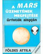 A Mars üzenetének megfejtése űrfotók alapján (aláírt) - Földes Attila