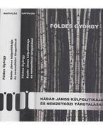 Kádár János külpolitikája és nemzetközi tárgyalásai 1956-1988 I-II. - Földes György