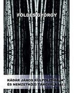 Kádár János külpolitikája és nemzetközi tárgyalásai, 1956-1988. - Földes György