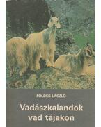 Vadászkalandok vad tájakon - Földes László
