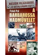 A Barbarossa hadművelet - Földi Pál