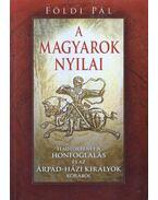 A magyarok nyilai - Földi Pál