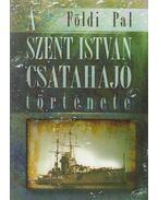 A Szent István csatahajó története - Földi Pál