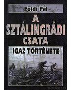 A sztálingrádi csata igaz története / A halál 50 órája igaz története - Földi Pál