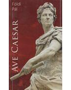Ave Caesar - Földi Pál