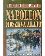 Napóleon Moszkva alatt / Hitler Moszkva alatt - Földi Pál