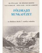 Földrajzi munkafüzet - Tóth Ágnes, Dr. Mészáros Rezsőné, Nagy Károlyné, Dr. Füsi Lajos, Vizvári Albertné