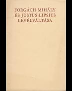 Forgách Mihály és Justus Lipsius levélváltása. - Forgách Mihály, Lipsius, Justus