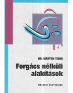 Forgács nélküli alakítások - Dr. Márton Tibor
