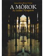 A mórok - Az iszlám Nyugaton - Forman, Werner, Brett Michael
