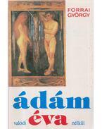 Ádám valódi Éva nélkül - Forrai György