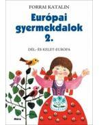 EURÓPAI GYERMEKDALOK 2. - DÉL- ÉS KELET-EURÓPA - Forrai Katalin