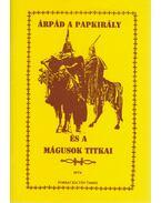 Árpád a papkirály és a mágusok titkai - Forray Zoltán Tamás