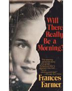 Will There Really Be a Morning? - Frances Farmer
