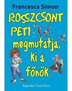 Rosszcsont Peti megmutatja, ki a főnök - Francesca Simon