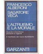 L'altruismo e la morale - Francesco ALBERONI, Salvatore Veca