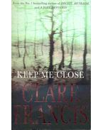 Keep Me Close - Francis, Clare