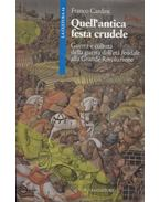 Quell'antica festa crudele - Franco Cardini