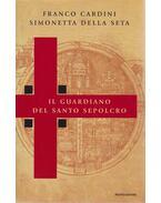 Il guardiano del Santo Sepolcro - Franco Cardini, Simonetta della Seta
