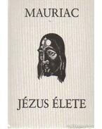 Jézus élete - Francois Mauriac