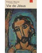 Vie de Jésus - Francois Mauriac