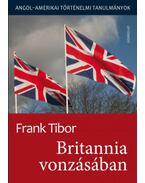 Britannia vonzásában - Angol - amerikai történelmi tanulmányok I. kötet - Frank Tibor