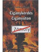 Cigánykérdés cigányúton (dedikált) - Franka Tibor