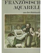 Französische Aquarelle aus drei Jahrhunderten - Philippe Huisman, Francois Daulte