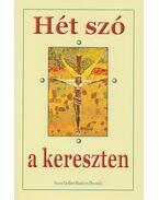 Hét szó a kereszten - Frenyó Zoltán (Szerk.)