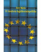 Eu-konform foglalkoztatáspolitika - Frey Mária