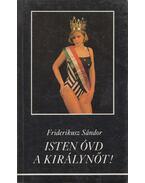 Isten óvd a királynőt! (dedikált) - Friderikusz Sándor