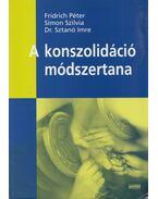A konszolidáció módszertana - Fridrich Péter, Simon Szilvia, Dr. Sztanó Imre