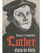 Luther élete és kora - Friedenthal, Richard