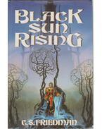 Black Sun Rising - FRIEDMAN, C.S.