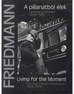 A pillanatból élek / Living for the Moment - Friedmann Endre, Gera Mihály