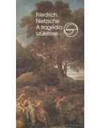A tragédia születése avagy görögség és pesszimizmus - Friedrich Nietzsche