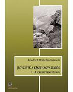 Jegyzetek a kései hagyatékból I. - A kereszténységről - Friedrich Nietzsche