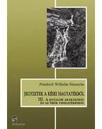 Jegyzetek a kései hagyatékból III. - A hatalom akarásáról és az örök visszatérésről - Friedrich Nietzsche