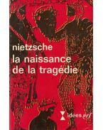 La naissance de la tragédie - Friedrich Nietzsche
