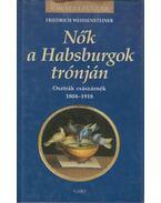 Nők a Habsburgok trónján - Friedrich Weissensteiner