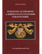 Fejezetek az udvari és a kormányzati utazások történetéből - Frisnyák Zsuzsa