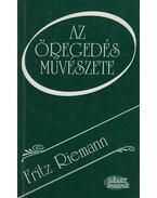 Az öregedés művészete - Fritz Riemann